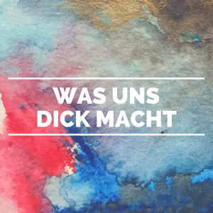 was uns dick macht